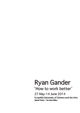 Ryan Gander 'How to Work Better' 27 May-14 June 2014